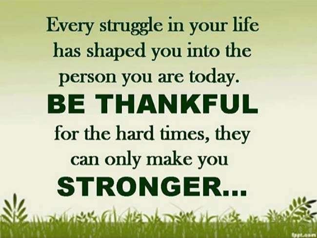 Mỗi cuộc đấu tranh trong cuộc sống đã hình thành nên bạn của ngày hôm nay. Hãy cảm ơn những lúc khó khăn, vì chúng khiến bạn trở nên mạnh mẽ hơn
