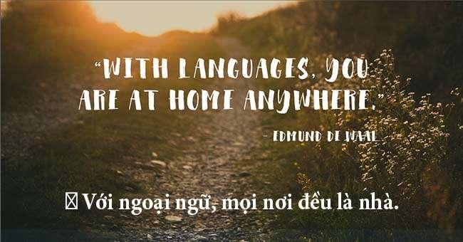 Với ngoại ngữ, mọi nơi đều là nhà.